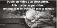 DUELO EN NIÑOS Y ADOLESCENTES. EFECTOS DE LAS PÉRDIDAS. ESTRATEGIAS DE INTERVENCIÓN PRACTICO-CLÍNICAS.