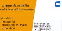 """Grupo de estudio Sobre Mediaciones artístico-expresivas    A partir del libro """"Practicar las mediaciones en grupos terapéuticos"""" de Claudine Vacheret"""
